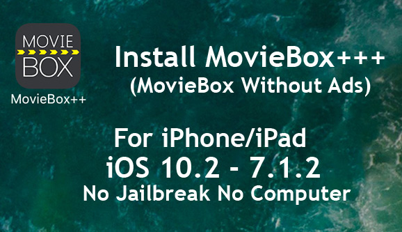 How To Install MovieBox ++ With Zestia ? : iOS 10.2 – 7.1.2 No Jailbreak No Computer